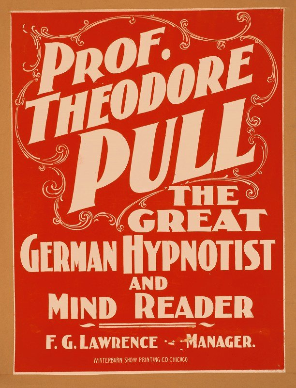 Winterburn Show Printing Co. - Prof. Theodore Pull, the great German hypnotist and mind reader