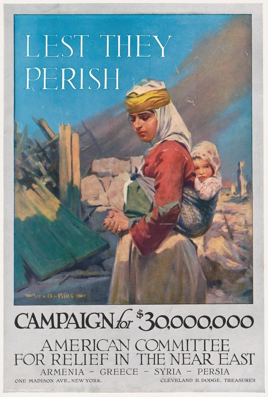 W.B. King - Lest they perish Campaign for $30,000,000 – American Committee for Relief in the Near East–Armenia-Greece-Syria-Persia